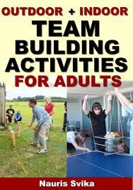 outdoor activities for adults. Indoor Outdoor Team Building Activities For Adults. | Adults F