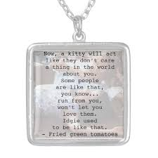 Fried Green Tomatoes Quotes Amazing Fried Green Tomatoes Quote Silver Plated Necklace Zazzle