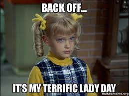 Back Off... It's my Terrific Lady Day - Cindy Brady Meme | Make a Meme via Relatably.com