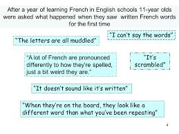 After a year of learning French in English schools 11 year olds were asked what happened when they saw written French words for the first time