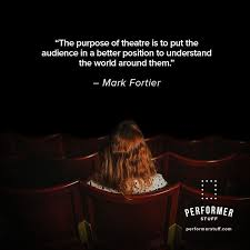 Help Your Audience See The World Differently Theatre Acting Extraordinary Theater Quotes