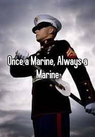 Once A Marine Always A Marine Once A Marine Always A Marine
