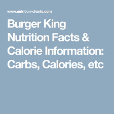 Burger King Nutrition Facts Calorie Information Carbs