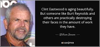 Aging Beautifully Quotes Best of William Devane Quote Clint Eastwood Is Aging Beautifully But