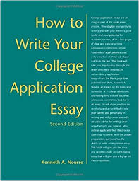 how to write your college application essay kenneth nourse  how to write your college application essay 1st edition