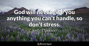 Christian Stress Quotes Best of God Will Never Give You Anything You Can't Handle So Don't Stress