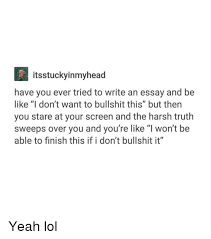 ✅ best memes about writing an essay writing an essay memes memes harsh and bullshit itsstuckyinmyhead have you ever tried to write an essay