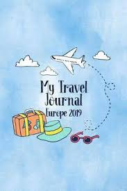 My Travel Journal Europe 2019 Trip Planner And Vacation Diary Of Your Travel Adventures
