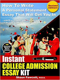 instant college admission essay kit how to write a personal instant college admission essay kit how to write a personal statement essay that will get you in revised edition