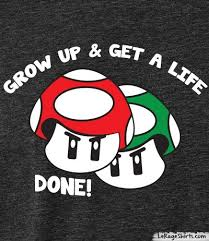 Mario Bros Mushroom TShirt Grow Up Get A Life LeRage Shirts Inspiration Get A Life