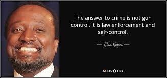 Gun Control Quotes Stunning Alan Keyes Quote The Answer To Crime Is Not Gun Control It Is