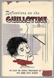 reflections on the guillotine an essay on capital punishment by  reflections on the guillotine an essay on capital punishment by the 1957 nobel prize winner