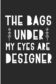 The Bags Under My Eyes Are Designer Buy The Bags Under My Eyes Are Designer Mom Of Boys Blank