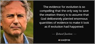 Richard Dawkins quote: The evidence for evolution is so compelling that the  only...