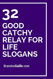 51 Good Catchy Relay For Life Slogans Life Slogans Relay