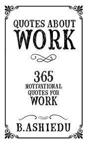 Motivational Quotes For Work Mesmerizing Amazon Quotes About Work 48 Motivational Quotes For Work