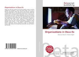 Deus Ex Design Document Organizations In Deus Ex 978 613 6 25012 0 6136250128