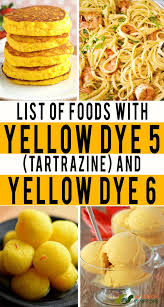 List of Foods with Yellow Dye 5 (Tartrazine) and Yellow Dye 6 | Food, Foods  to avoid, Baby food recipes
