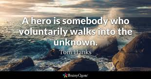 hero quotes brainyquote a hero is somebody who voluntarily walks into the unknown tom hanks