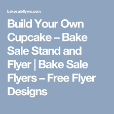 Build Your Own Flyer Build Your Own Cupcake Bake Sale Stand And Flyer Bake Sale