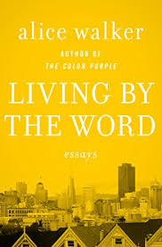 living by the word essays kindle edition by alice walker  living by the word essays by walker alice