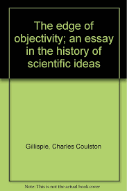 the edge of objectivity an essay in the history of scientific the edge of objectivity an essay in the history of scientific ideas charles coulston gillispie com books