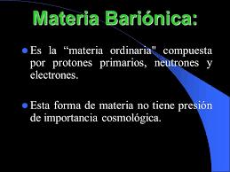 Resultado de imagen de Todo está hecho de materia bariónica