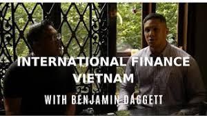 International Finance in Vietnam with Benjamin Daggett - YouTube