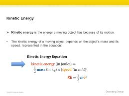 kinetic energy kinetic energy is the energy a moving object has because of its motion