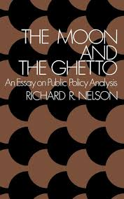 the moon and the ghetto fels lectures on public policy analysis  the moon and the ghetto fels lectures on public policy analysis richard r nelson 9780393091731 com books