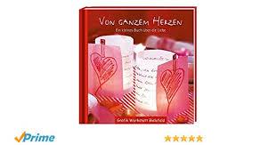 Von Ganzem Herzen Ein Kleines Buch über Die Liebe Amazonde