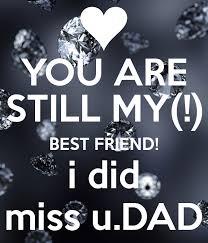 best friend i did miss u dad