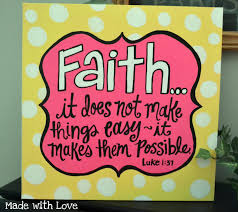 Easy Things To Make Faith It Does Not Make Things Easy It Makes Them Possible