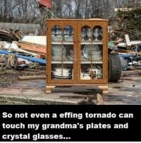 Image result for not even a effing tornado can destroy my mom's china meme