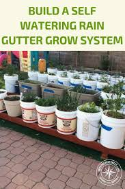 how to build a self watering rain gutter grow system watering even a small garden