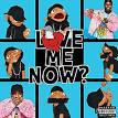 Love Me Now?