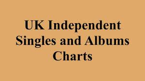 Uk Independent Singles And Albums Charts