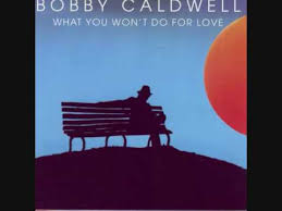 Bobby Caldwell What You Wont Do For Love Album Version