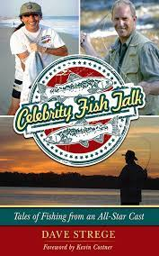 Celebrity Fish Talk: Tales of Fishing from an All-Star Cast: Strege, Dave,  Costner, Kevin: 9781613212004: Amazon.com: Books