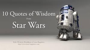 quotes of wisdom from star wars lotus happiness 10 quotes of wisdom from star wars