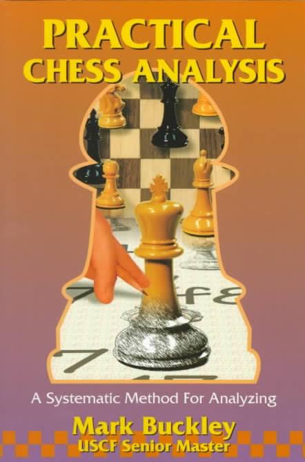 Mark Buckley_Practical Chess Analysis_Systematic Method for.. Images?q=tbn:ANd9GcSkfqx7Wr1q_4NihsKN8-NHSPMLb9i56e_6BZ7P_bwXlfgp3G6v