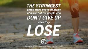 inspirational quotes about teamwork and sportsmanship the strongest people aren t always the people who win but the people who don t give up when they lose
