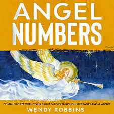 Amazon.com: Angel Numbers: Communicate with Your Spirit Guides Through  Messages from Above (Audible Audio Edition): Wendy Robbins, Alaura Howery,  Wendy Robins: Audible Audiobooks