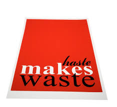 haste makes waste quotes like success haste makes waste