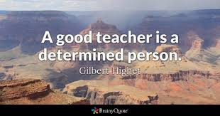 teacher quotes brainyquote a good teacher is a determined person gilbert highet