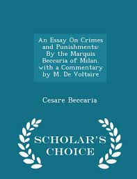 an essay on crimes and punishments by the marquis beccaria of an essay on crimes and punishments by the marquis beccaria of milan a commentary by m de voltaire scholar s choice edition cesare beccaria