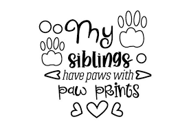 Please, feel free to share these vector images with your friends. My Siblings Have Paws With Paw Prints Svg Cut File By Creative Fabrica Crafts Creative Fabrica