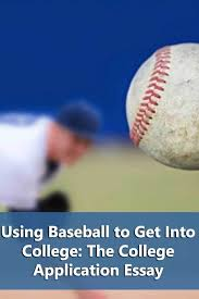using baseball to get into college the college application essay save