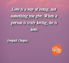 Love Is A Way Of Being Not Something You Give Deepak Chopra Quotes