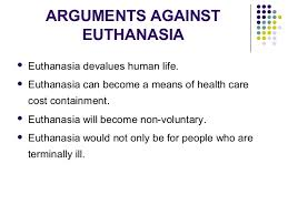 debate against euthanasia essay arguments against euthanasia living dignity